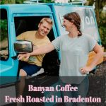 Banyan Coffee: Fresh Roasted in Bradenton