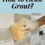How to Clean Grout?