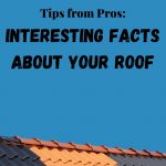 Tips From the Pros: Interesting Facts About Your Roof