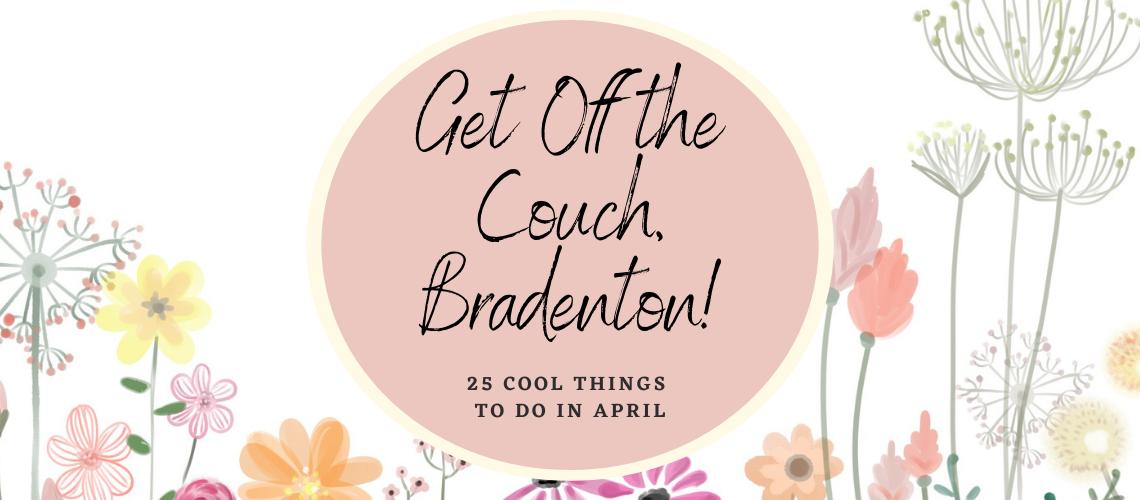 Bradenton Events Things to Do April 2021